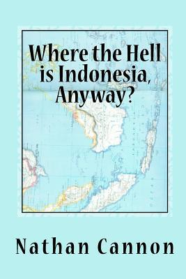 Where the Hell Is Indonesia, Anyway?
