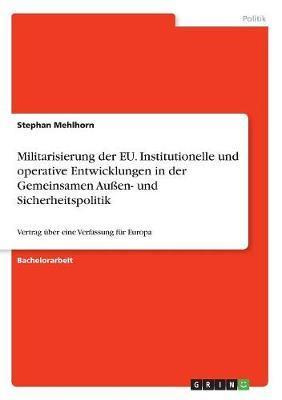 Militarisierung der EU. Institutionelle und operative Entwicklungen in der Gemeinsamen Außen- und Sicherheitspolitik