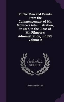 Public Men and Events from the Commencement of Mr. Monroe's Administration, in 1817, to the Close of Mr. Filmore's Administration, in 1853, Volume 2