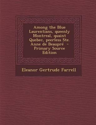 Among the Blue Laurentians, Queenly Montreal, Quaint Quebec, Peerless Ste. Anne de Beaupre