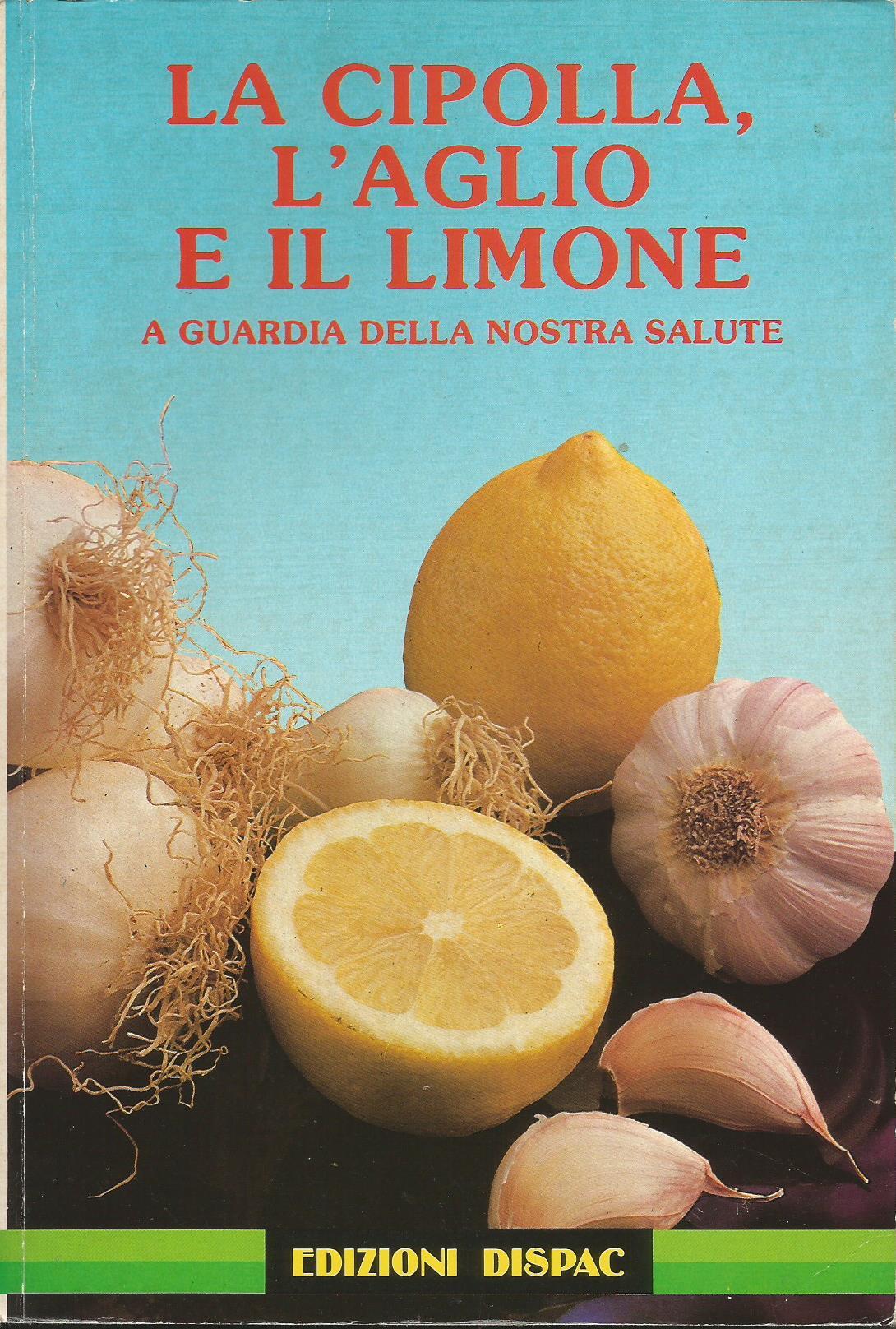 La cipolla, l'aglio e il limone a guardia della nostra salute