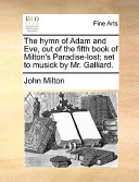 The Hymn of Adam and Eve, Out of the Fifth Book of Milton's Paradise-Lost; Set to Musick by Mr. Galliard.