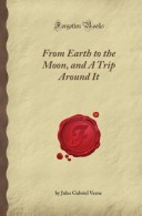 From Earth to the Moon, and A Trip Around It