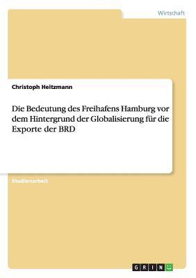 Die Bedeutung des Freihafens Hamburg vor dem Hintergrund der Globalisierung für die Exporte der BRD