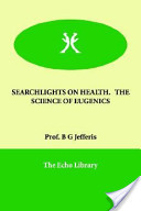 Searchlights on Health. the Science of Eugenics