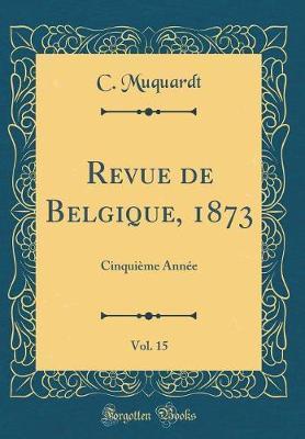 Revue de Belgique, 1873, Vol. 15