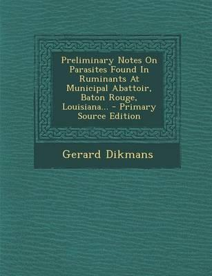Preliminary Notes on Parasites Found in Ruminants at Municipal Abattoir, Baton Rouge, Louisiana. - Primary Source Edition