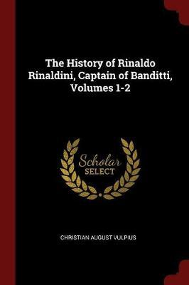 The History of Rinaldo Rinaldini, Captain of Banditti, Volumes 1-2