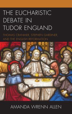 The Eucharistic Debate in Tudor England