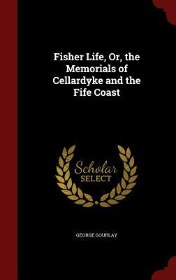 Fisher Life, Or, the Memorials of Cellardyke and the Fife Coast