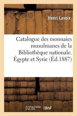 Catalogue des Monnaies Musulmanes de la Bibliotheque Nationale. Egypte et Syrie