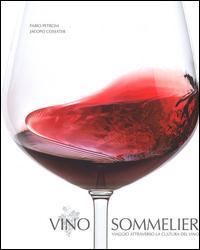 Vino sommelier. Viaggio attraverso la cultura del vino. Ediz. illustrata