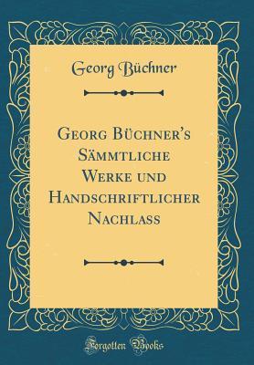 Georg Büchner's Sämmtliche Werke und Handschriftlicher Nachlass (Classic Reprint)