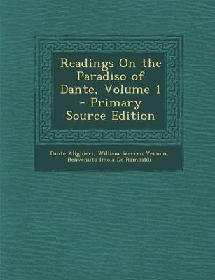 Readings on the Paradiso of Dante, Volume 1 - Primary Source Edition