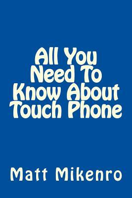 All You Need to Know About Touch Phone
