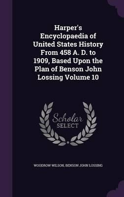 Harper's Encyclopaedia of United States History from 458 A. D. to 1909, Based Upon the Plan of Benson John Lossing, Volume 10