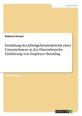 Ermittlung der Arbeitgeberattraktivität eines Unternehmens in der Fitnessbranche. Einführung von Employer Branding