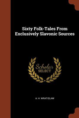 Sixty Folk-Tales from Exclusively Slavonic Sources