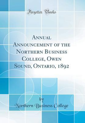 Annual Announcement of the Northern Business College, Owen Sound, Ontario, 1892 (Classic Reprint)