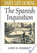 Daily Life During the Spanish Inquisition