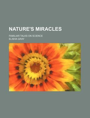 Nature's Miracles (Volume 1); Familiar Talks on Science