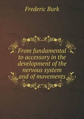 From Fundamental to Accessory in the Development of the Nervous System and of Movements