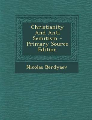 Christianity and Anti Semitism - Primary Source Edition