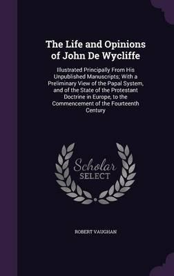 The Life and Opinions of John de Wycliffe