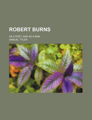 Robert Burns; As a Poet, and as a Man