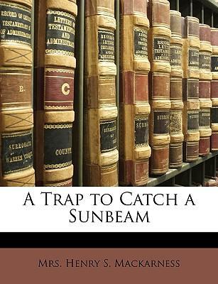A Trap to Catch a Sunbeam