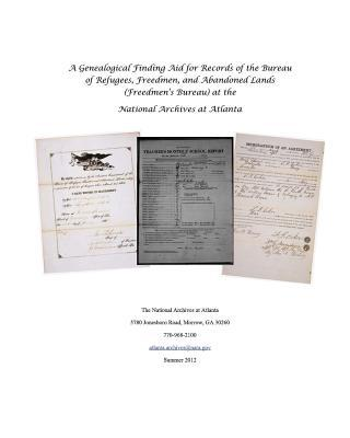 A Genealogical Finding Aid for Records of the Bureau of Refugees, Freedmen, and Abandoned Lands (Freedmen's Bureau) at the National Archives at Atlanta