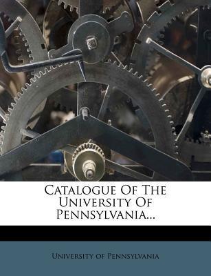 Catalogue of the University of Pennsylvania.