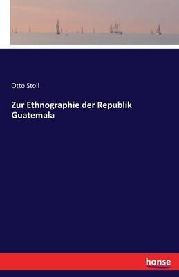 Zur Ethnographie der Republik Guatemala