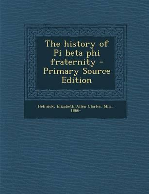 The History of Pi Beta Phi Fraternity - Primary Source Edition