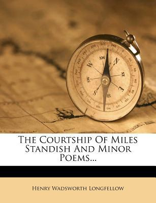 The Courtship of Miles Standish and Minor Poems.