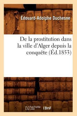 De la Prostitution Dans la Ville d'Alger Depuis la Conquete (ed.1853)