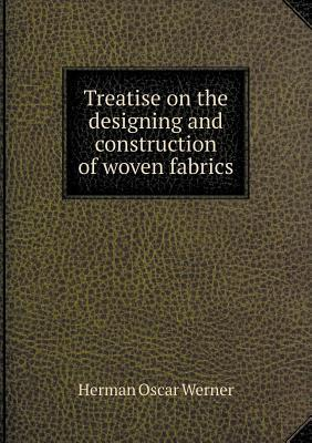 Treatise on the Designing and Construction of Woven Fabrics
