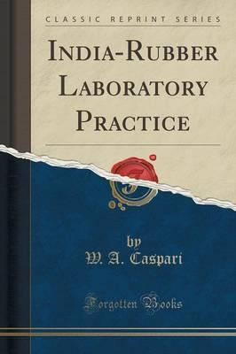 India-Rubber Laboratory Practice (Classic Reprint)