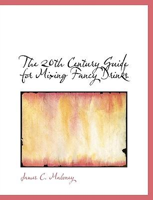 The 20th Century Guide for Mixing Fancy Drinks