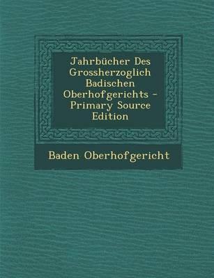 Jahrbucher Des Grossherzoglich Badischen Oberhofgerichts - Primary Source Edition