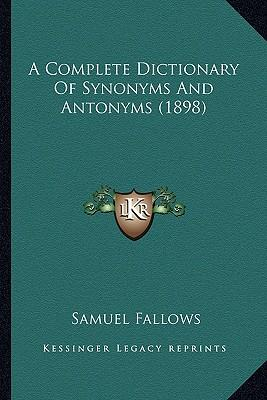 A Complete Dictionary of Synonyms and Antonyms (1898) a Complete Dictionary of Synonyms and Antonyms (1898)