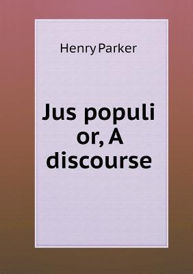 Jus Populi Or, a Discourse