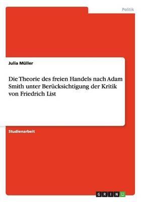 Die Theorie des freien Handels nach Adam Smith unter Berücksichtigung der Kritik von Friedrich List