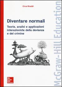 Diventare normali. Teorie, analisi e applicazioni interazioniste della devianza e del crimine