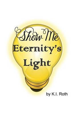 Show Me Eternity's Light