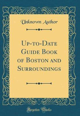 Up-to-Date Guide Book of Boston and Surroundings (Classic Reprint)