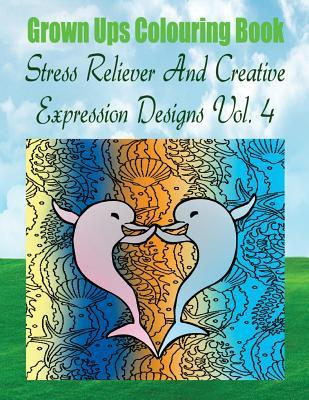 Grown Ups Colouring Book Stress Reliever And Creative Expression Designs Vol. 4 Mandalas
