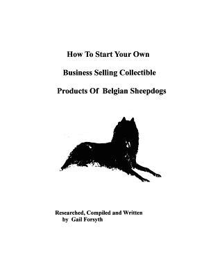 How to Start Your Own Business Selling Collectible Products of Belgian Sheepdogs