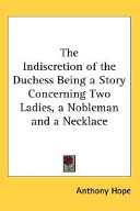 The Indiscretion of the Duchess Being a Story Concerning Two Ladies, a Nobleman and a Necklace
