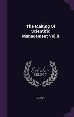 The Making of Scientific Management Vol II